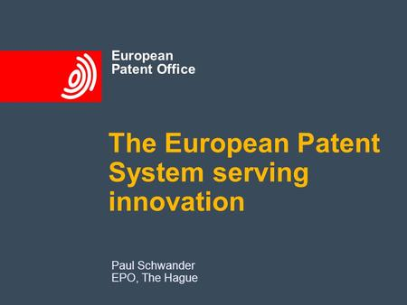 European Patent Office The European Patent System serving innovation Paul Schwander EPO, The Hague.