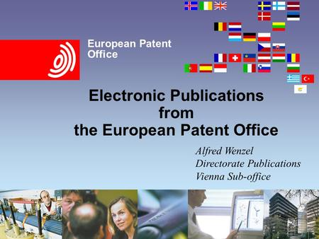 European Patent Office Electronic Publications from the European Patent Office Alfred Wenzel Directorate Publications Vienna Sub-office.