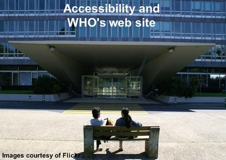 Accessibility and WHO's web site Images courtesy of Flickr.