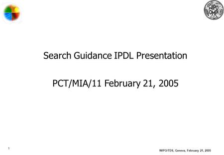 1 WIPO/TDS, Geneva, February 21, 2005 Search Guidance IPDL Presentation PCT/MIA/11 February 21, 2005.
