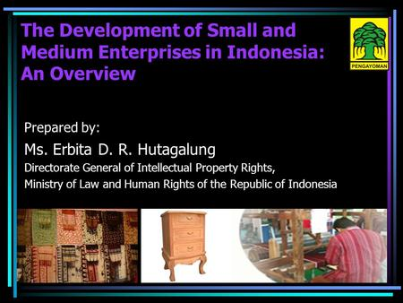 The Development of Small and Medium Enterprises in Indonesia: An Overview Prepared by: Ms. Erbita D. R. Hutagalung Directorate General of Intellectual.