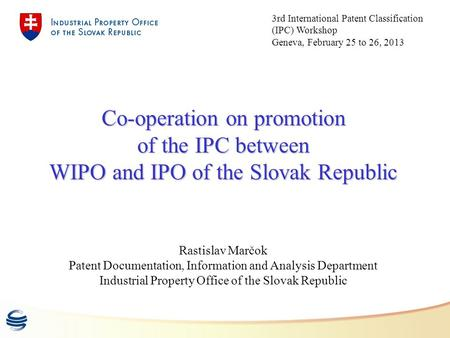 Co-operation on promotion of the IPC between WIPO and IPO of the Slovak Republic Rastislav Marčok Patent Documentation, Information and Analysis Department.