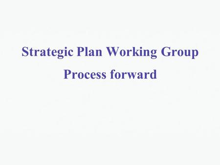Strategic Plan Working Group Process forward. 1. Start the development of the SP Produce concept note to highlight the approach identified by the SPWG: