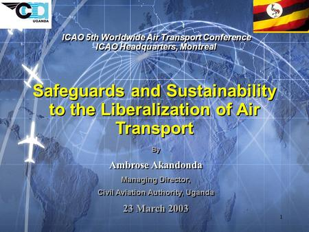 1 Safeguards and Sustainability to the Liberalization of Air Transport ICAO 5th Worldwide Air Transport Conference ICAO Headquarters, Montreal ICAO 5th.