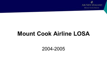 Mount Cook Airline LOSA 2004-2005. What Will Be Discussed Demographics Why we did a LOSA How we did a LOSA What we learned from LOSA What we intend doing.