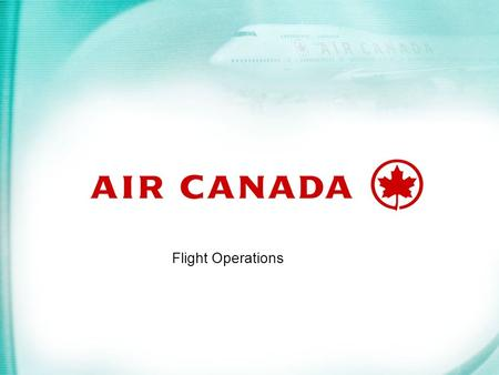 Flight Operations. Aircraft Operating Procedures to Reduce Airport Ground Emissions Captain Richard Sowden – Project Pilot Air Canada Flight Operations.