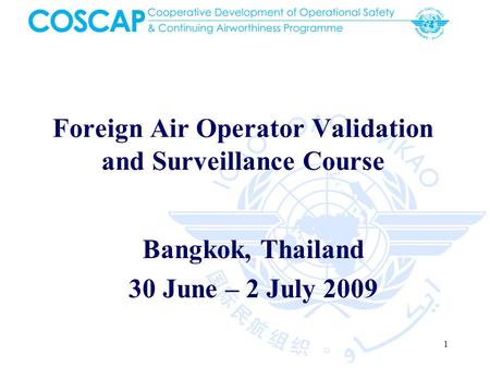 1 Foreign Air Operator Validation and Surveillance Course Bangkok, Thailand 30 June – 2 July 2009.
