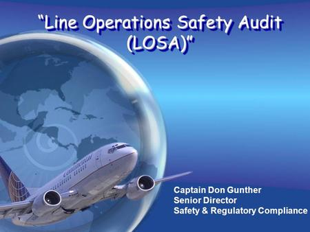 Captain Don Gunther Senior Director Safety & Regulatory Compliance Line Operations Safety Audit (LOSA)