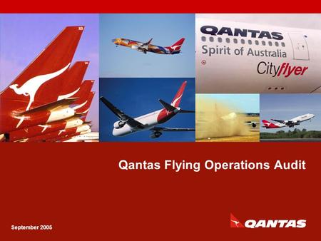 Qantas Flying Operations Audit September 2005. Capt Ken Ireland GM Flying Operations Audit Qantas Flying Operations Audit 2 LOSA was carried out: May.