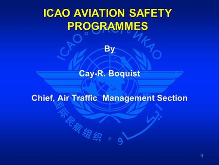 1 ICAO AVIATION SAFETY PROGRAMMES By Cay-R. Boquist Chief, Air Traffic Management Section.