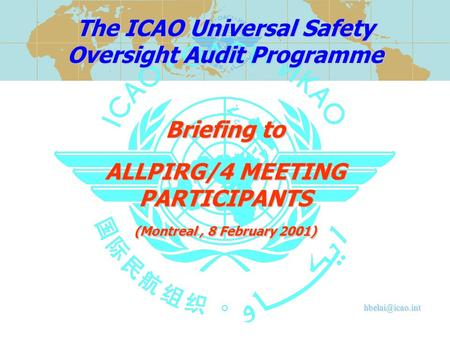 ALLPIRG/4 MEETING PARTICIPANTS (Montreal, 8 February 2001) Briefing to The ICAO Universal Safety Oversight Audit Programme.