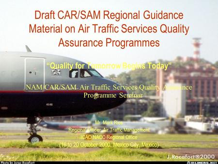 Draft CAR/SAM Regional Guidance Material on Air Traffic Services Quality Assurance Programmes Quality for Tomorrow Begins Today NAM/CAR/SAM Air Traffic.