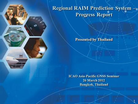 Regional RAIM Prediction System – Progress Report Presented by Thailand ICAO Asia-Pacific GNSS Seminar 26 March 2012 Bangkok, Thailand Regional RAIM Prediction.