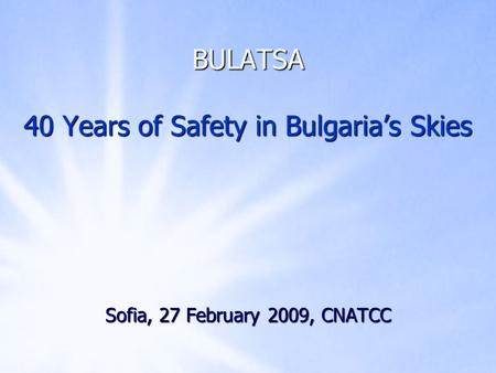 BULATSA 40 Years of Safety in Bulgarias Skies Sofia, 27 February 2009, CNATCC.