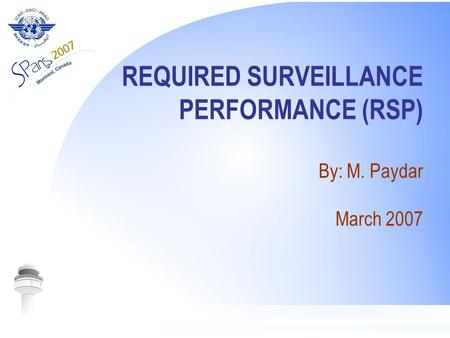 REQUIRED SURVEILLANCE PERFORMANCE (RSP) By: M. Paydar March 2007.