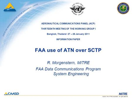 © 2010 The MITRE Corporation. All rights reserved. AERONAUTICAL COMMUNICATIONS PANEL (ACP) THIRTEENTH MEETING OF THE WORKING GROUP I Bangkok, Thailand.
