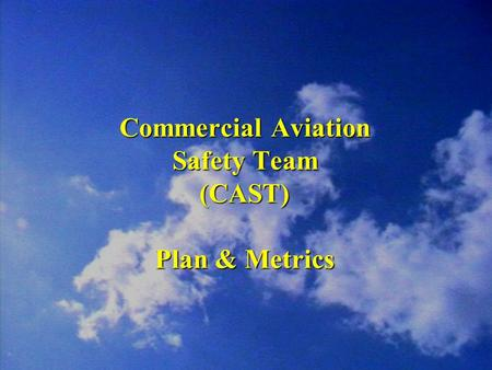 Commercial Aviation Safety Team (CAST) Plan & Metrics.