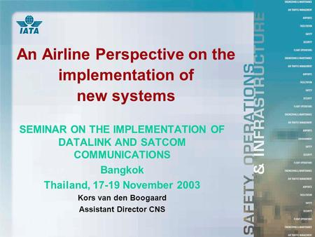 An Airline Perspective on the implementation of new systems SEMINAR ON THE IMPLEMENTATION OF DATALINK AND SATCOM COMMUNICATIONS Bangkok Thailand, 17-19.