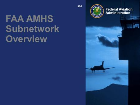 Federal Aviation Administration FAA AMHS Subnetwork Overview SP/2.