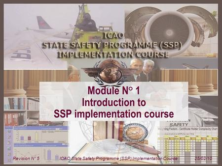 Module N° 1ICAO State Safety Programme (SSP) Implementation Course 1 Module N° 1 Introduction to SSP implementation course Revision N° 5ICAO State Safety.