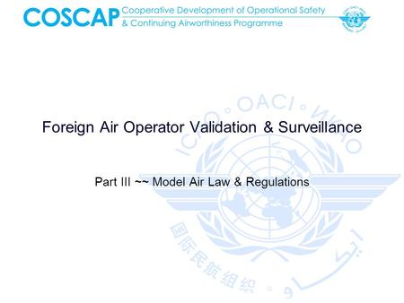 Foreign Air Operator Validation & Surveillance Part III ~~ Model Air Law & Regulations.