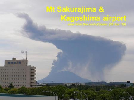 Mt Sakurajima & Kagoshima airport view from the control tower (26 Apr 10)