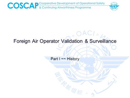 Foreign Air Operator Validation & Surveillance Part I ~~ History.