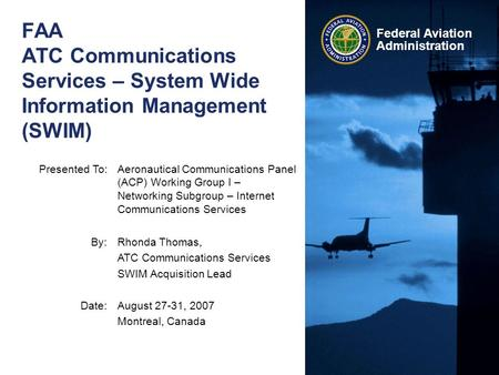 Federal Aviation Administration Presented To:Aeronautical Communications Panel (ACP) Working Group I – Networking Subgroup – Internet Communications Services.