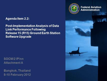 Federal Aviation Administration Agenda Item 2.2: Post-Implementation Analysis of Data Link Performance Following Release 15 (R15) Ground Earth Station.