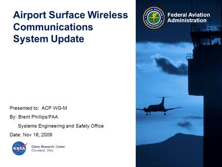 Federal Aviation Administration Airport Surface Wireless Communications System Update Presented to: ACP WG-M By: Brent Phillips/FAA Systems Engineering.