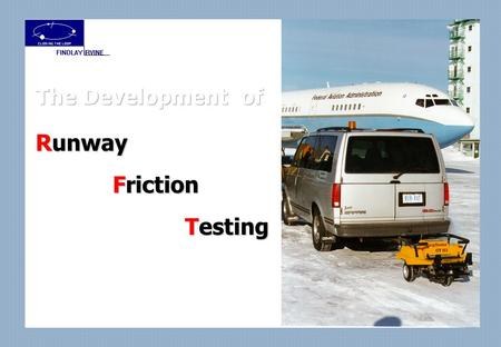 … friction is a property of the tyre-surface interface There is no such thing as runway friction …
