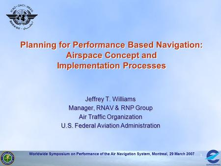 Jeffrey T. Williams Manager, RNAV & RNP Group Air Traffic Organization