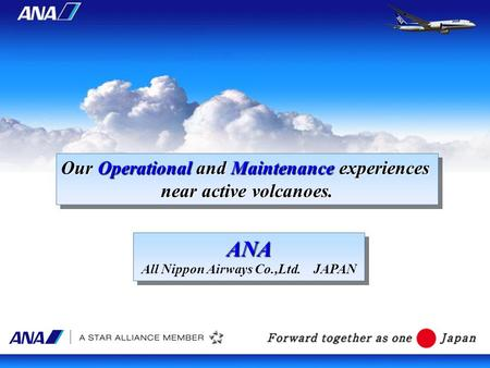 Our Operational and Maintenance experiences near active volcanoes. Our Operational and Maintenance experiences near active volcanoes. ANA All Nippon Airways.