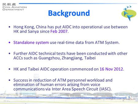 Background Hong Kong, China has put AIDC into operational use between HK and Sanya since Feb 2007. Standalone system use real-time data from ATM System.