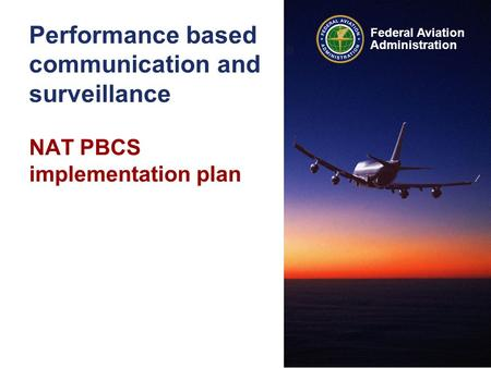Federal Aviation Administration Performance based communication and surveillance NAT PBCS implementation plan.