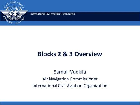 Blocks 2 & 3 Overview Samuli Vuokila Air Navigation Commissioner