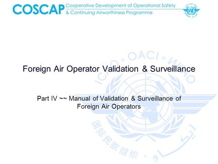 Foreign Air Operator Validation & Surveillance Part IV ~~ Manual of Validation & Surveillance of Foreign Air Operators.