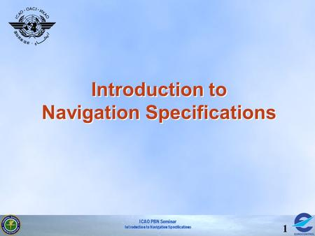 ICAO PBN Seminar Introduction to Navigation Specifications 1.