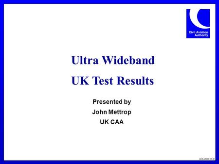 ACD A00000 00-01 Ultra Wideband UK Test Results Presented by John Mettrop UK CAA.