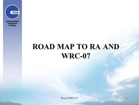 RA & WRC-071 ROAD MAP TO RA AND WRC-07. RA & WRC-072 CPM-03 Following the results of WRC-03 the CPM was immediately held to craft the agenda items for.