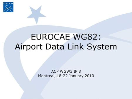 EUROCAE WG82: Airport Data Link System ACP WGW3 IP 8 Montreal, 18-22 January 2010.