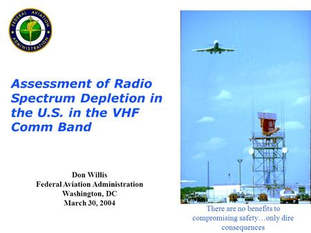 Don Willis Federal Aviation Administration Washington, DC March 30, 2004 There are no benefits to compromising safety…only dire consequences Assessment.