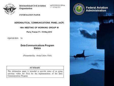 Federal Aviation Administration International Civil Aviation Organization INFORMATION PAPER AERONAUTICAL COMMUNICATIONS PANEL (ACP) 16th MEETING OF WORKING.