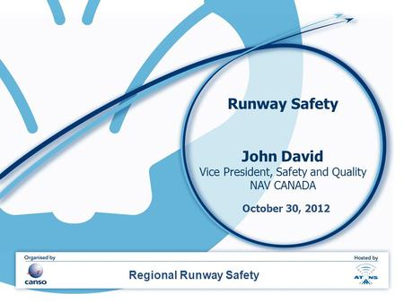 Runway Safety John David Vice President, Safety and Quality NAV CANADA Regional Runway Safety October 30, 2012.