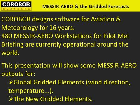 MESSIR-AERO & the Gridded Forecasts This presentation will show some MESSIR-AERO outputs for: Global Gridded Elements (wind direction, temperature...).