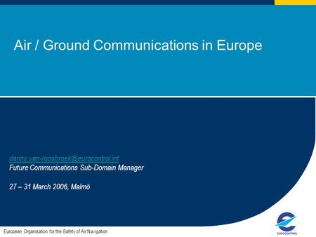 Air / Ground Communications in Europe European Organisation for the Safety of Air Navigation Future Communications.