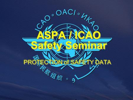 PROTECTION of SAFETY DATA ASPA / ICAO Safety Seminar.