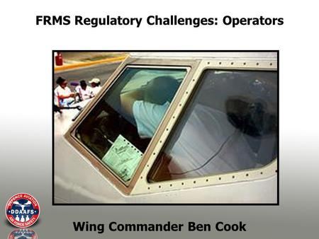 FRMS Regulatory Challenges: Operators Wing Commander Ben Cook.