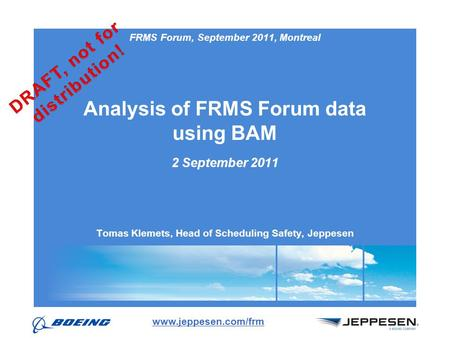 Slide #1 Analysis of FRMS Forum data using BAM 2 September 2011 Tomas Klemets, Head of Scheduling Safety, Jeppesen www.jeppesen.com/frm FRMS Forum, September.