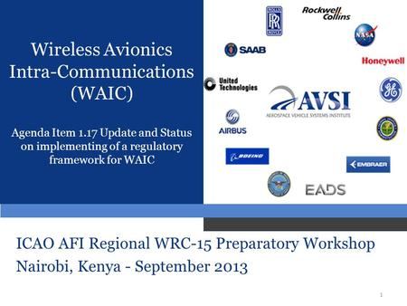 1 Wireless Avionics Intra-Communications (WAIC) Agenda Item 1.17 Update and Status on implementing of a regulatory framework for WAIC ICAO AFI Regional.